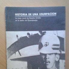 Libros de segunda mano: HISTORIA DE UNA USURPACIÓN , LA BASE NAVAL DE EE.UU. EN LA BAHÍA DE GUANTÁNAMO-. Lote 58519015