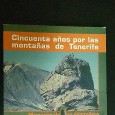 Libros de segunda mano: CINCUENTA AÑOS POR LAS MONTAÑAS DE TENERIFE - UNICO . Lote 58609701