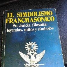 Libros de segunda mano: EL SIMBOLISMO FRANCMASONICO R.W MACKEY. Lote 119217492