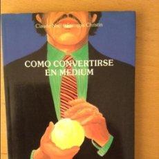 Libros de segunda mano: COMO CONVERTIRSE EN MEDIUM (CLAUDE NOËL / FRANÇOIS CHRISTIN). Lote 58649917