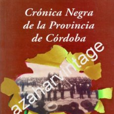 Libros de segunda mano: CRONICA NEGRA DE LA PROVINCIA DE CORDOBA - ANTONIO PUEBLA POVEDANO Y JOSÉ CRUZ GUTIÉRREZ. Lote 58700764