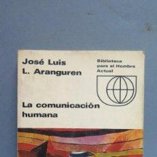 Libros de segunda mano: LA COMUNICACIÓN HUMANA. JOSE LUIS ARANGUREN. Lote 58752007