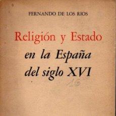 Libros de segunda mano: FERNANDO DE LOS RÍOS : RELIGIÓN Y ESTADO EN LA ESPAÑA DEL SIGLO XVI (FONDO DE CULTURA, 1957). Lote 58795456