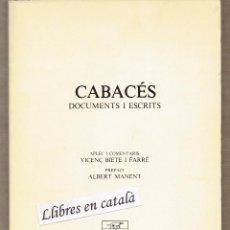 Libros de segunda mano: CABACÉS - DOCUMENTS I ESCRITS - APLEC VICENÇ BIETE I FARRÉ - PREFACI ALBERT MANENT. Lote 58817866