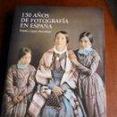 Libros de segunda mano: LIBRO 150 AÑOS FOTOGRAFIA EN ESPAÑA. EDIT.LUNWERG. Lote 58829011
