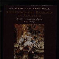 Libros de segunda mano: ESPLENDOR DEL BARROCO EN AYACUCHO RETABLOS Y ARQUITECTURA RELIGIOSA EN HUAMANGA.. Lote 76749874