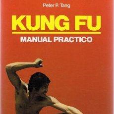 Libros de segunda mano: KUNG FU MANUAL PRÁCTICO PETER P. TANG. Lote 95207566