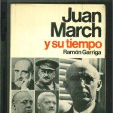 Libros de segunda mano: JUAN MARCH Y SU TIEMPO. RAMÓN GARRIGA. Lote 59199845