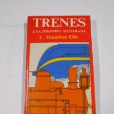 Libros de segunda mano: TRENES, UNA HISTORIA ILUSTRADA; - HAMILTON ELLIS, C. TDKLT. Lote 59204135