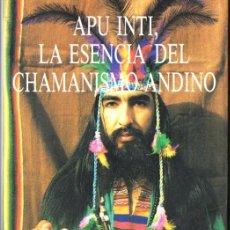 Libros de segunda mano: ESPINOZA : APU INTI, LA ESENCIA DEL CHAMANISMO ANDINO (OBELISCO, 1992). Lote 59479609