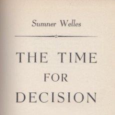 Libros de segunda mano: SUMNER WELLES. THE TIME FOR DECISION. NUEVA YORK, 1944. DIRI. Lote 59556835