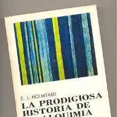 Libros de segunda mano: LA PRODIGIOSA HISTORIA DE LA ALQUIMIA -E.J. HOLMYARD- CON ILUSTRACIONES. ENVÍO: 2,50 € *:. Lote 58509255