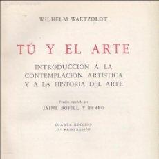 Libros de segunda mano: W. WAETZOLDT. TÚ Y EL ARTE. INTRODUCCIÓN A LA CONTEMPLACIÓN ARTÍSTICA E HISTORIA. BARCELONA, 1955. Lote 59953943