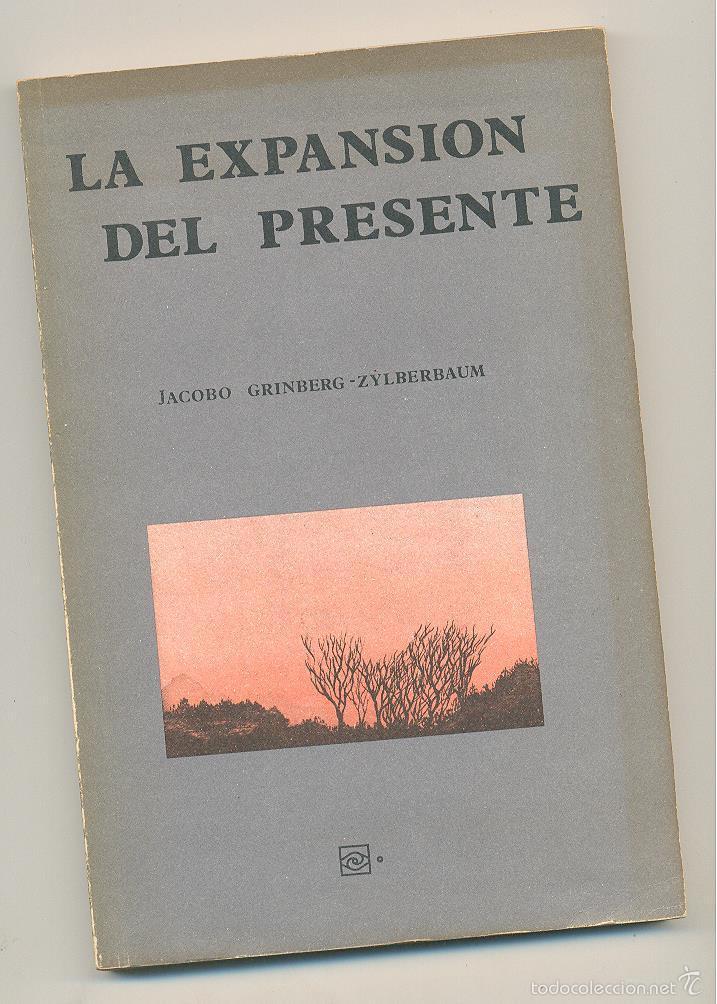 LA EXPANSIÓN DEL PRESENTE --JACOBO GRINBERG-ZYLBERBAUM-- ENVÍO: 2,50 € *. (Libros de Segunda Mano - Pensamiento - Otros)