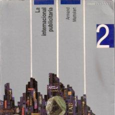 Libros de segunda mano: LA INTERNACIONAL PUBLICITARIA / A. MATTELART. MADRID : FUNDESCO, 1989. 24X17CM. 232 P.. Lote 60064967