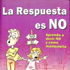 Libros de segunda mano: LA RESPUESTA ES NO: APRENDA A DECIR NO Y CÓMO MANTENERLO. Lote 60114015