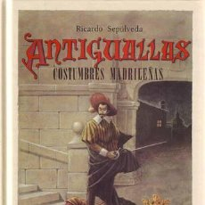 Libros de segunda mano: SEPULVEDA, RICARDO: ANTIGUALLAS. COSTUMBRES MADRILEÑAS.. Lote 139067450