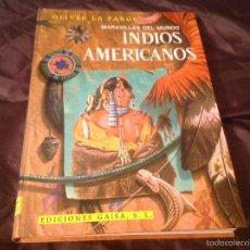 Libros de segunda mano: INDIOS AMERICANOS COLECCIÓN MARAVILLAS DEL MUNDO OLIVER FORGE EDICIONES GAISA S.L. 1968. Lote 60210343