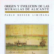 Libros de segunda mano: ROSSER LIMIÑANA, PABLO. ORIGEN Y EVOLUCION DE LAS MURALLAS DE ALICANTE. ALICANTE: PATRONATO MUNICIPA. Lote 60280591