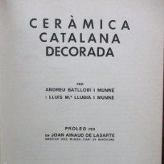 Libros de segunda mano: CERÀMICA CATALANA DECORADA. BATLLORI I MUNNÉ, ANDREU Y LLUBIÀ I MUNNÉ, LLUIS M.. Lote 60333295
