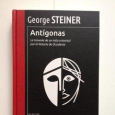 Libros de segunda mano: ANTÍGONAS. LA TRAVESÍA DE UN MITO UNIVERSAL POR LA HISTORIA DE OCCIDENTE DE GEORGE STEINER. Lote 60343923
