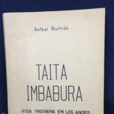 Libros de segunda mano: ANTROPOLOGIA LIBRO ECUADOR ANIBAL BUITRON TAITA IMBABURA VIDA INDIGENA EN LOS ANDES 1964 21X15,5CMS. Lote 60430315