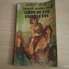 Libros de segunda mano: LA MUERTE ACECHA EN EL CAÑON DE LOS ESQUELETOS DE HERBERT KRANZ 1957. Lote 60623955