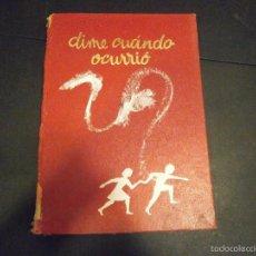 Libros de segunda mano: 1 LIBRO AÑO 1985 ( TAPA DURA ) - DIME CUANDO OCURRIO ( EDITA ARGOS ). Lote 60691423