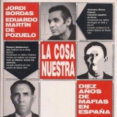 Libros de segunda mano: JORDI BORDAS Y EDUARDO MARTÍN DE POZUELO : LA COSA NUESTRA (DIEZ AÑOS DE MAFIAS EN ESPAÑA). 1990. Lote 60701411