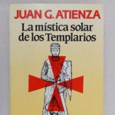 Libros de segunda mano: JUAN G. ATIENZA. LA MÍSTICA SOLAR DE LOS TEMPLARIOS. MARTÍNEZ ROCA. Lote 60789915