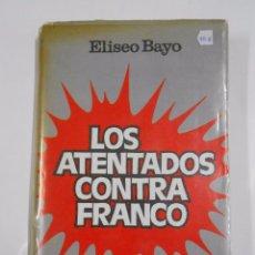 Libros de segunda mano: LOS ATENTADOS CONTRA FRANCO. ELISEO BAYO. TDKLT. Lote 60842427