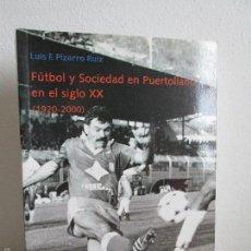 Libros de segunda mano: FUTBOL Y SOCIEDAD EN PUERTOLLANO EN EL SIGLO XX (1920 - 2000). LUIS F. PIZARRO RUIZ. Lote 60886743