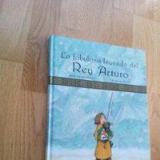Libros de segunda mano: LA FABULOSA LEYENDA DEL REY ARTURO / JORDI SIERRA I FABRA - FRANCESC ROVIRA. Lote 60932015