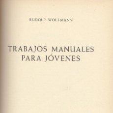 Libros de segunda mano: RUDOLF WOLLMANN. TRABAJOS MANUALES PARA JÓVENES. BARCELONA, 1966.. Lote 61062303
