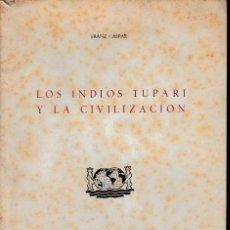 Libros de segunda mano: LOS INDIOS TUPARI Y LA CIVILIZACIÓN (F. CASPAR 1952) SIN USAR.. Lote 61151807