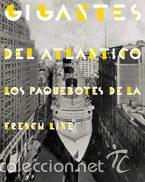 GIGANTES DEL ATLÁNTICO. CATÁLOGO EXPOSICIÓN LOS PAQUEBOTES DE LA FRENCH LINE (Libros de Segunda Mano - Bellas artes, ocio y coleccionismo - Otros)