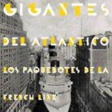 Libros de segunda mano: GIGANTES DEL ATLÁNTICO. CATÁLOGO EXPOSICIÓN LOS PAQUEBOTES DE LA FRENCH LINE. Lote 61178495