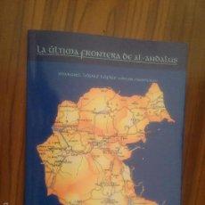 Libros de segunda mano: LA ULTIMA FRONTERA DE AL-ANDALUS. MANUEL LOPEZ LOPEZ. BUEN ESTADO. RÚSTICA. RARO. Lote 61187259