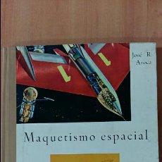 Libros de segunda mano: MAQUETISMO ESPACIAL. JOSE R AROCA. DONCEL. 1°EDICION 1964. CONTIENE DESPLEGABLES. Lote 61194379