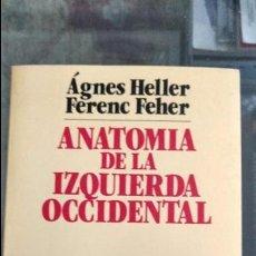Libros de segunda mano: ANATOMÍA DE LA IZQUIERDA OCCIDENTAL POR ÁGNES HELLER Y FERENC FEHER.. Lote 61199567