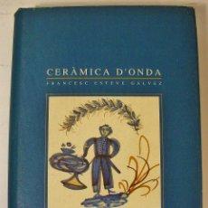 Libros de segunda mano: CERAMICA D'ONDA. FRANCESC ESTEVE GALVEZ. DIPUTACIÓ DE CASTELLÓ. 1993. . Lote 61254363