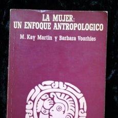 Libros de segunda mano: LA MUJER: UN ENFOQUE ANTROPOLOGICO - M. KAY MARTIN / BARBARA VOORHIE. Lote 61307795