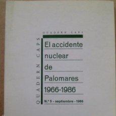 Libros de segunda mano: EL ACCIDENTE NUCLEAR DE PALOMARES 1966-1986. QUADERN CAPS Nº5 SEPTIEMBRE 1986. Lote 61318515