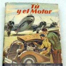Libros de segunda mano: TÚ Y EL MOTOR SECRETOS MOTOR ALCANCE DE TODOS EDWIN HEINZE ED LABOR 1950 2ª ED. Lote 61409663