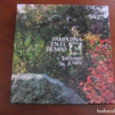 Libros de segunda mano: PAMPLONA EN EL TIEMPO. HISTORIA Y ARTE.. Lote 61453991