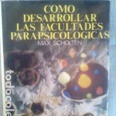 Libros de segunda mano: LIBRO COMO DESARROLLAR LAS FACULTADES PARAPSICOLOGICAS MAX SCHOLTEN. Lote 61479159