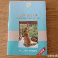 Libros de segunda mano: SOLO EN CASA.LA ANSIEDAD POR SEPARACION CANINA. DR. JAMES O´HEARE. Lote 61531276