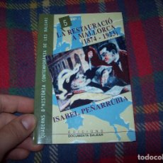 Libros de segunda mano: LA RESTAURACIÓ A MALLORCA (1874-1923). ISABEL PEÑARRÚBIA. ED. DOCUMENTA BALEAR. 1997.ÚNIC EN TC!!!. Lote 61637880