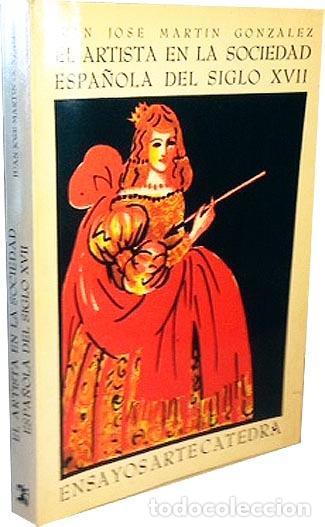 EL ARTISTA EN LA SOCIEDAD ESPAÑOLA DEL SIGLO XVII. (MARTÍN GONZÁLEZ) ENSAYOS ARTE CÁTEDRA (Libros de Segunda Mano - Bellas artes, ocio y coleccionismo - Otros)