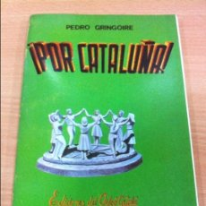 Libros de segunda mano: LIBRO ¡ POR CATALUÑA!, DE PEDRO GRINGOIRE. EDICIONES ORFEÓ CATALÀ, MÉXICO. 1ª EDICIÓN, 1970. Lote 61753472